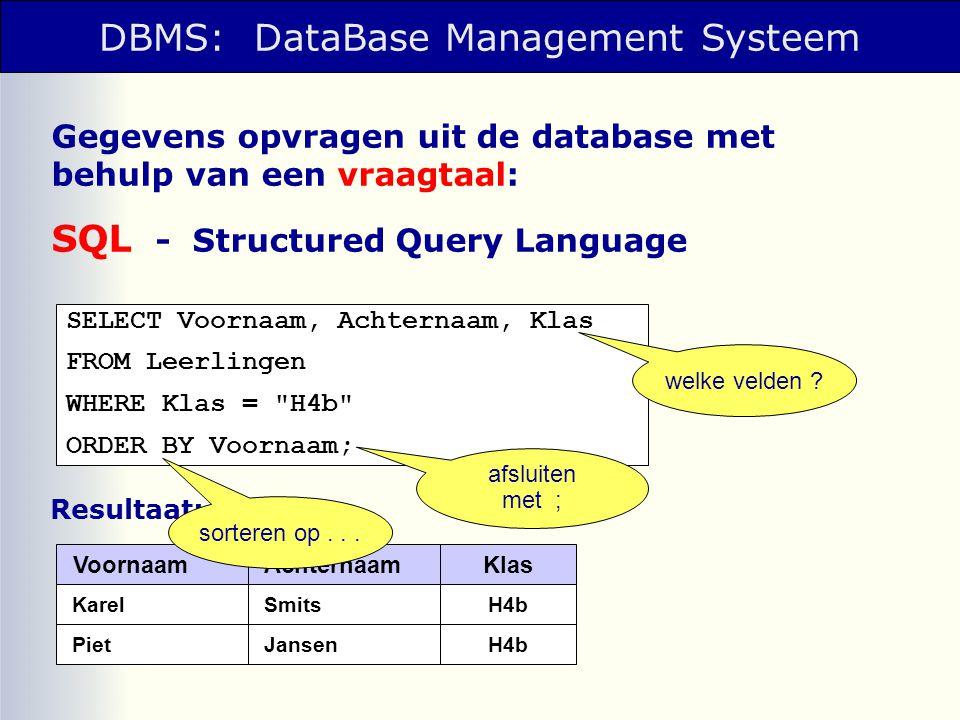 SELECT <kolomnaam> FROM <tabelnaam> WHERE <voorwaarde> ORDER BY <sorteervolgorde> DBMS: DataBase Management Systeem - meerdere kolomnamen scheiden door komma - meerdere tabelnamen scheiden door komma - meerdere voorwaarden met AND, OR, XOR Syntaxis van SQL: