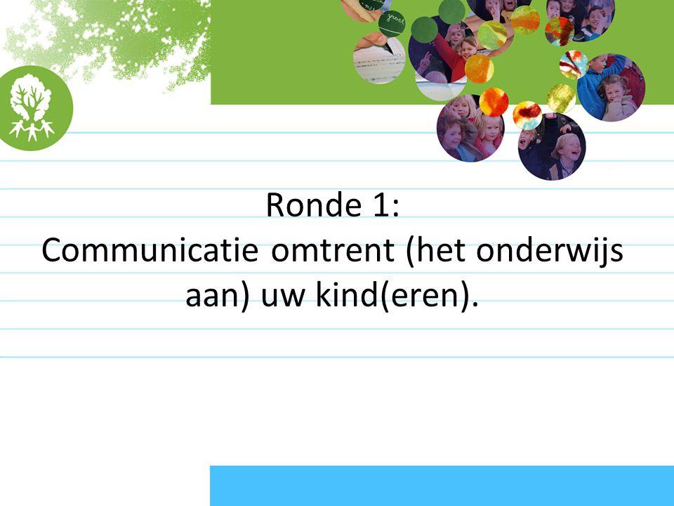 Ronde 1: Communicatie omtrent (het onderwijs aan) uw kind(eren).