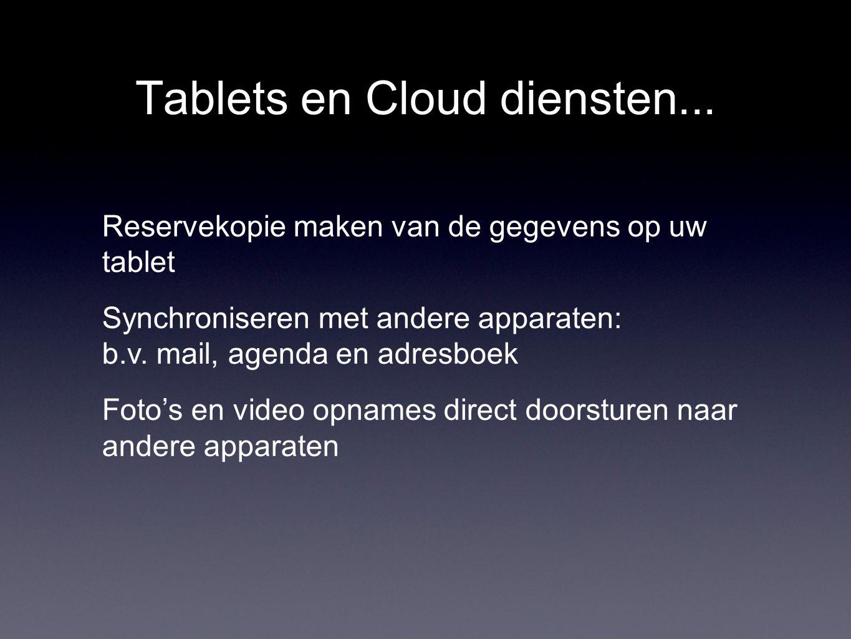 Tablets en Cloud diensten... Reservekopie maken van de gegevens op uw tablet Synchroniseren met andere apparaten: b.v. mail, agenda en adresboek Foto'