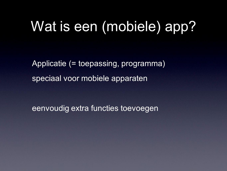 Wat is een (mobiele) app? Applicatie (= toepassing, programma) speciaal voor mobiele apparaten eenvoudig extra functies toevoegen
