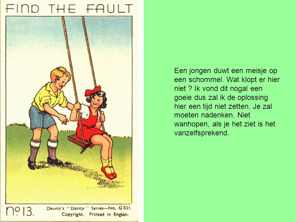 Een jongen duwt een meisje op een schommel. Wat klopt er hier niet .