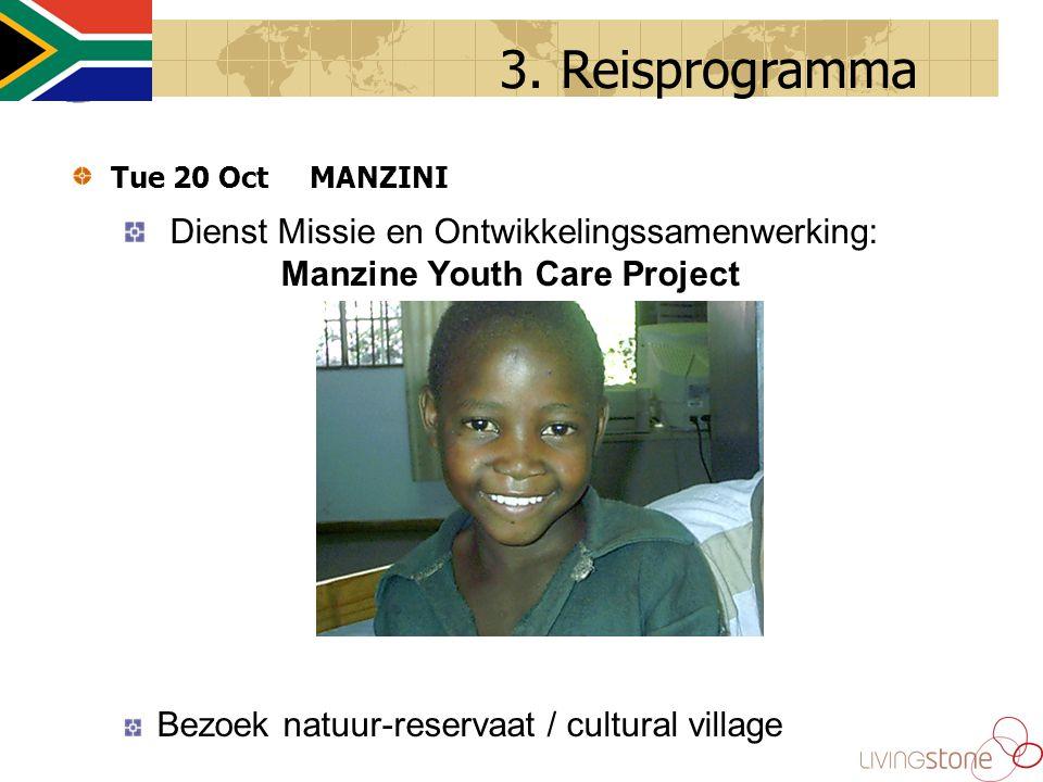 Tue 20 Oct MANZINI Dienst Missie en Ontwikkelingssamenwerking: Manzine Youth Care Project Bezoek natuur-reservaat / cultural village 3.