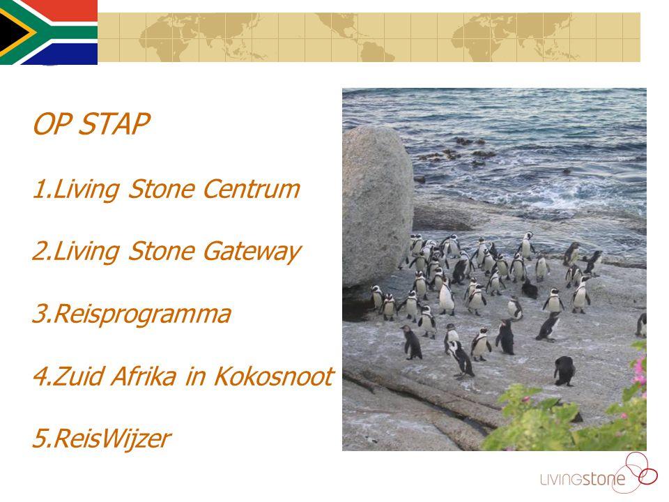 OP STAP 1.Living Stone Centrum 2.Living Stone Gateway 3.Reisprogramma 4.Zuid Afrika in Kokosnoot 5.ReisWijzer