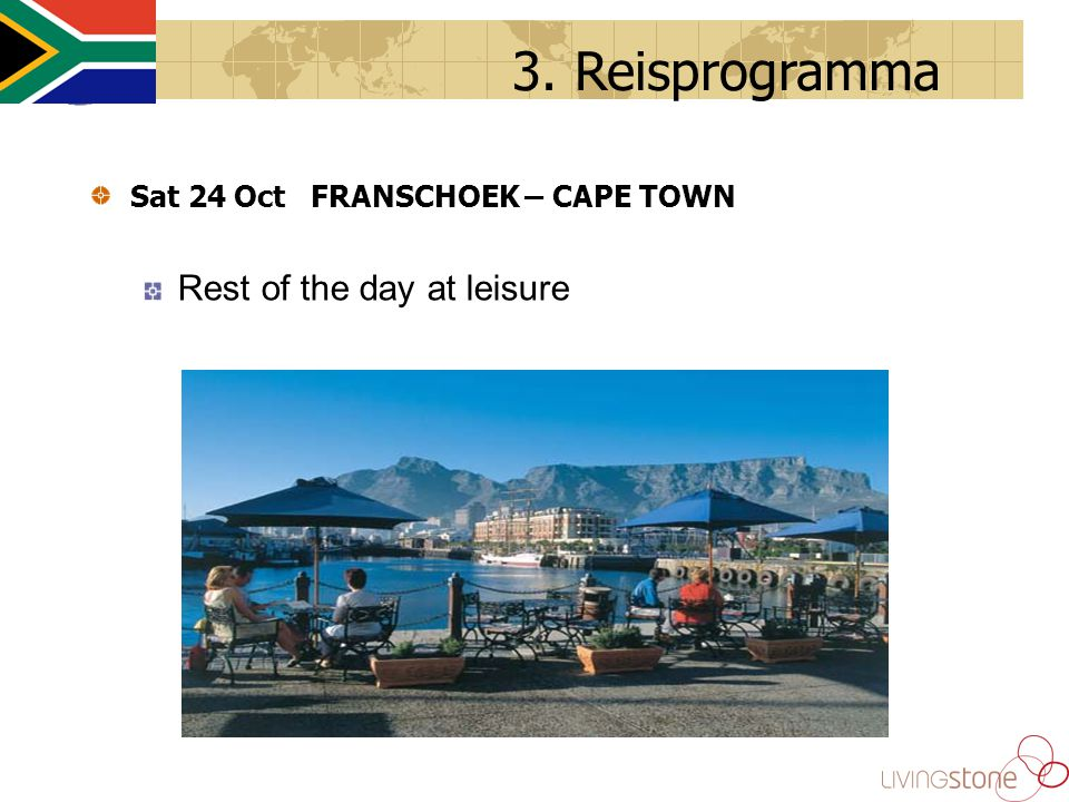 Sat 24 Oct FRANSCHOEK – CAPE TOWN Rest of the day at leisure 3. Reisprogramma