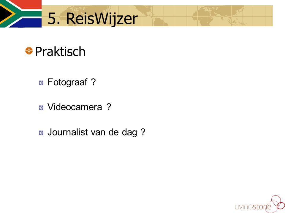 Praktisch Fotograaf ? Videocamera ? Journalist van de dag ? 5. ReisWijzer