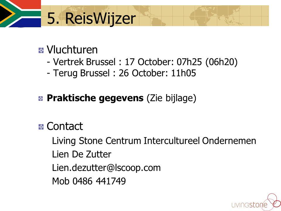 Vluchturen - Vertrek Brussel : 17 October: 07h25 (06h20) - Terug Brussel : 26 October: 11h05 Praktische gegevens (Zie bijlage) Contact Living Stone Centrum Intercultureel Ondernemen Lien De Zutter Lien.dezutter@lscoop.com Mob 0486 441749 5.