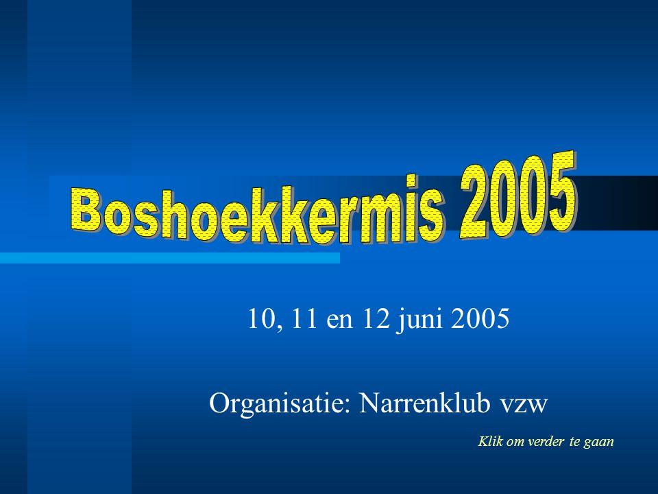 10, 11 en 12 juni 2005 Organisatie: Narrenklub vzw Klik om verder te gaan