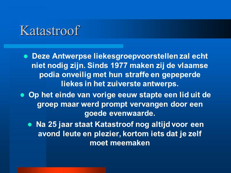 Katastroof Deze Antwerpse liekesgroepvoorstellen zal echt niet nodig zijn. Sinds 1977 maken zij de vlaamse podia onveilig met hun straffe en gepeperde