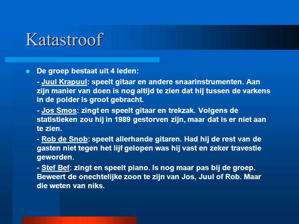 Katastroof De groep bestaat uit 4 leden: - Juul Krapuul: speelt gitaar en andere snaarinstrumenten. Aan zijn manier van doen is nog altijd te zien dat