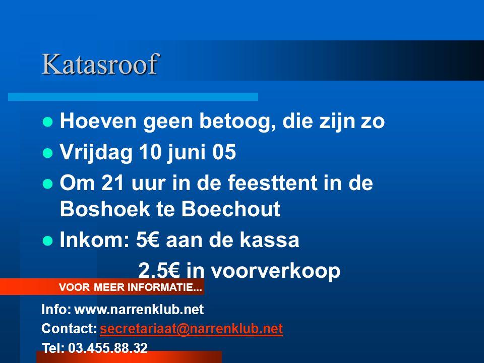 Katasroof Hoeven geen betoog, die zijn zo Vrijdag 10 juni 05 Om 21 uur in de feesttent in de Boshoek te Boechout Inkom: 5€ aan de kassa 2.5€ in voorve