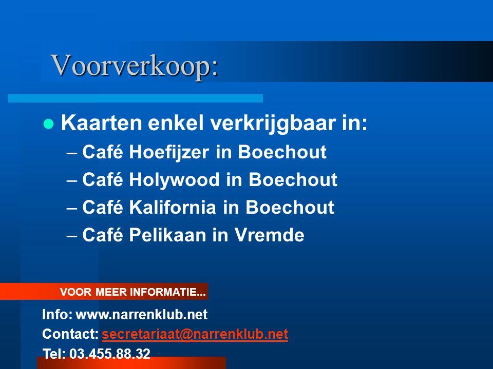Voorverkoop: Voorverkoop: Kaarten enkel verkrijgbaar in: –Café Hoefijzer in Boechout –Café Holywood in Boechout –Café Kalifornia in Boechout –Café Pel