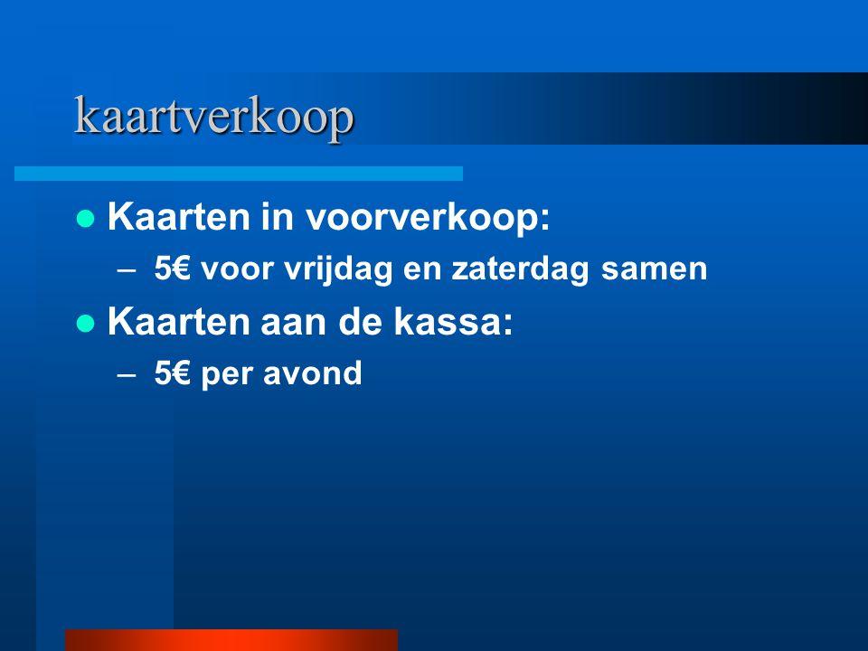kaartverkoop Kaarten in voorverkoop: – 5€ voor vrijdag en zaterdag samen Kaarten aan de kassa: – 5€ per avond