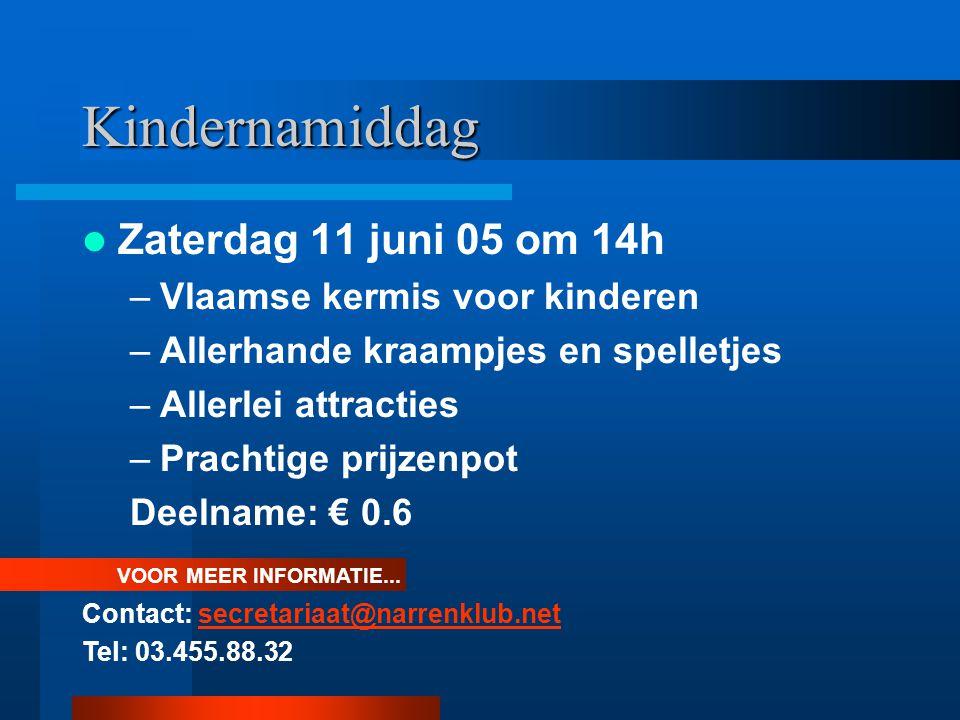 Kindernamiddag Zaterdag 11 juni 05 om 14h –Vlaamse kermis voor kinderen –Allerhande kraampjes en spelletjes –Allerlei attracties –Prachtige prijzenpot