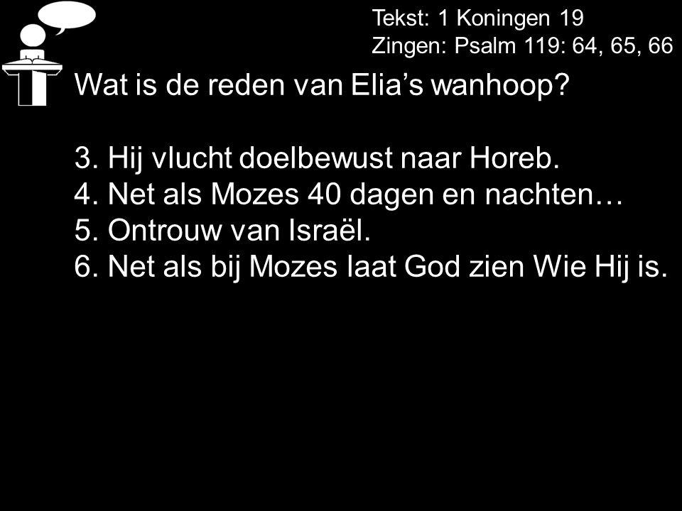 Wat is de reden van Elia's wanhoop? 3. Hij vlucht doelbewust naar Horeb. 4. Net als Mozes 40 dagen en nachten… 5. Ontrouw van Israël. 6. Net als bij M