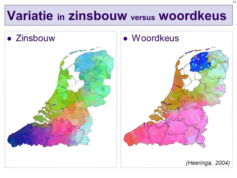 11 Variatie in zinsbouw versus woordkeus Zinsbouw Woordkeus (Heeringa, 2004)