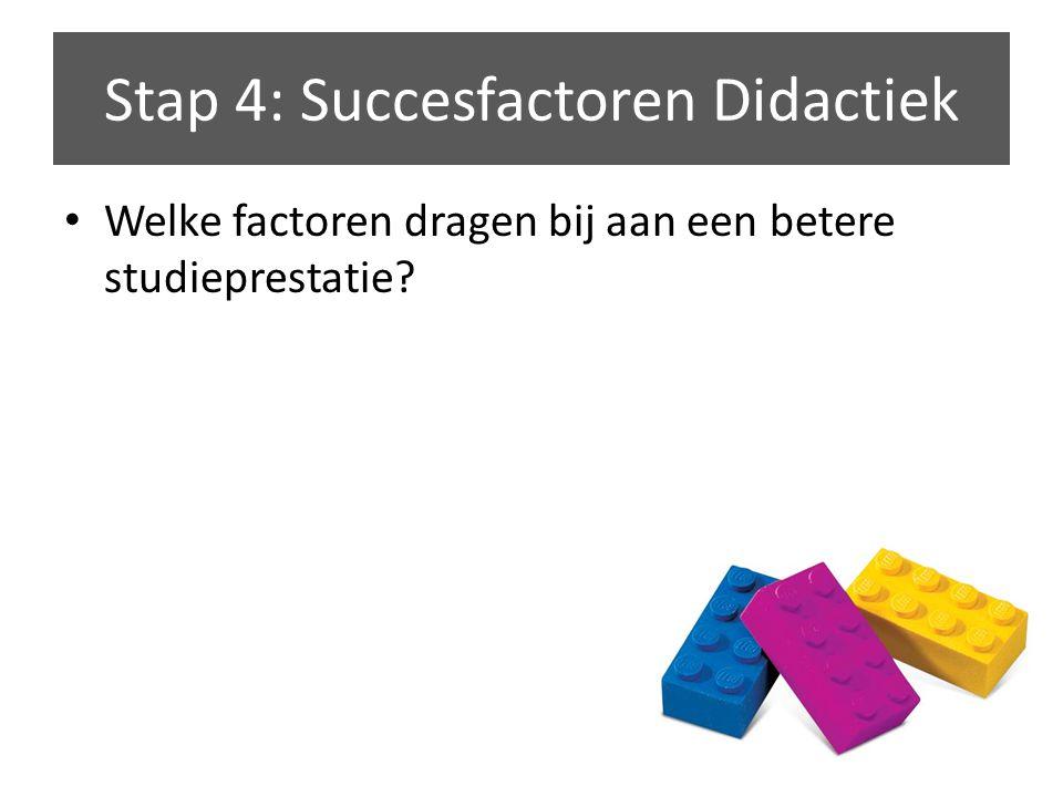 Welke factoren dragen bij aan een betere studieprestatie? Stap 4: Succesfactoren Didactiek