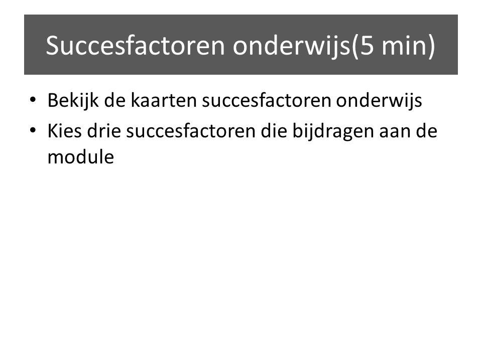 Bekijk de kaarten succesfactoren onderwijs Kies drie succesfactoren die bijdragen aan de module Succesfactoren onderwijs(5 min)