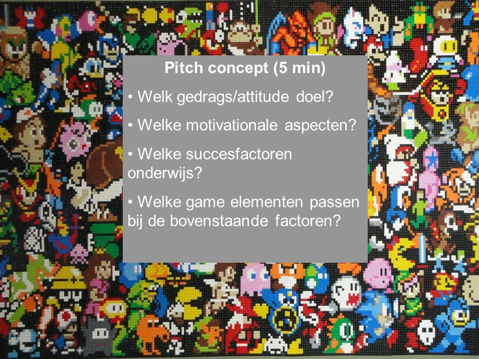 Pitch concept (5 min) Welk gedrags/attitude doel. Welke motivationale aspecten.