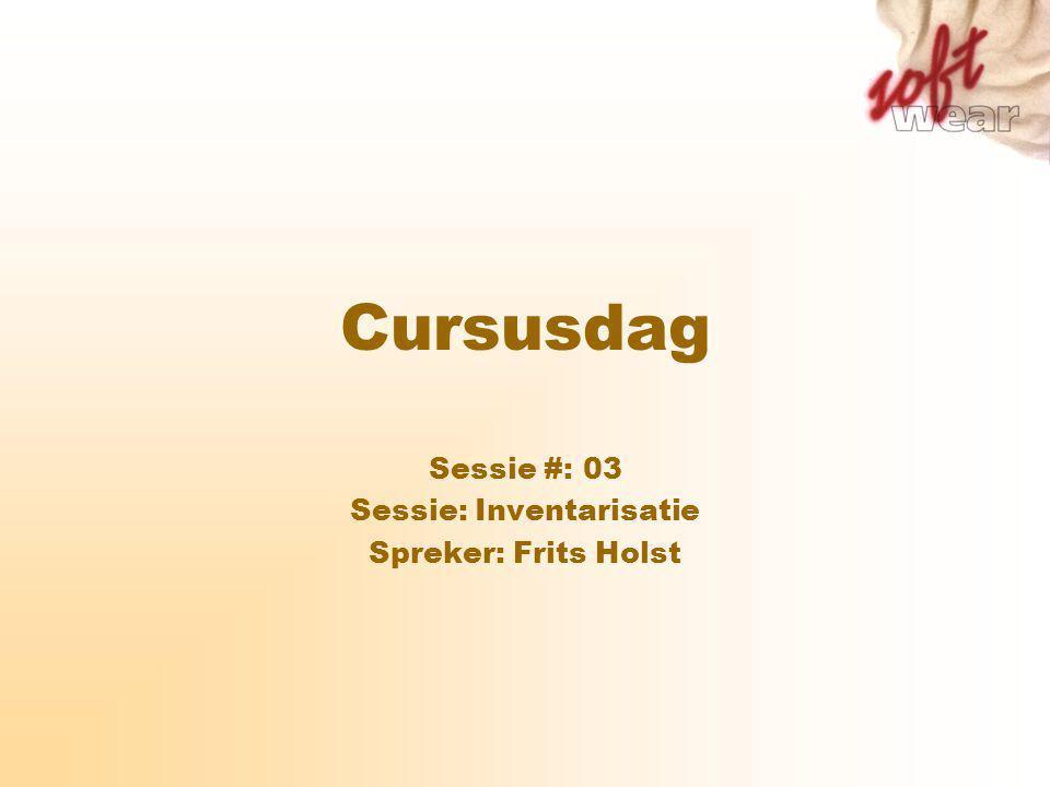 Cursusdag Sessie #: 03 Sessie: Inventarisatie Spreker: Frits Holst