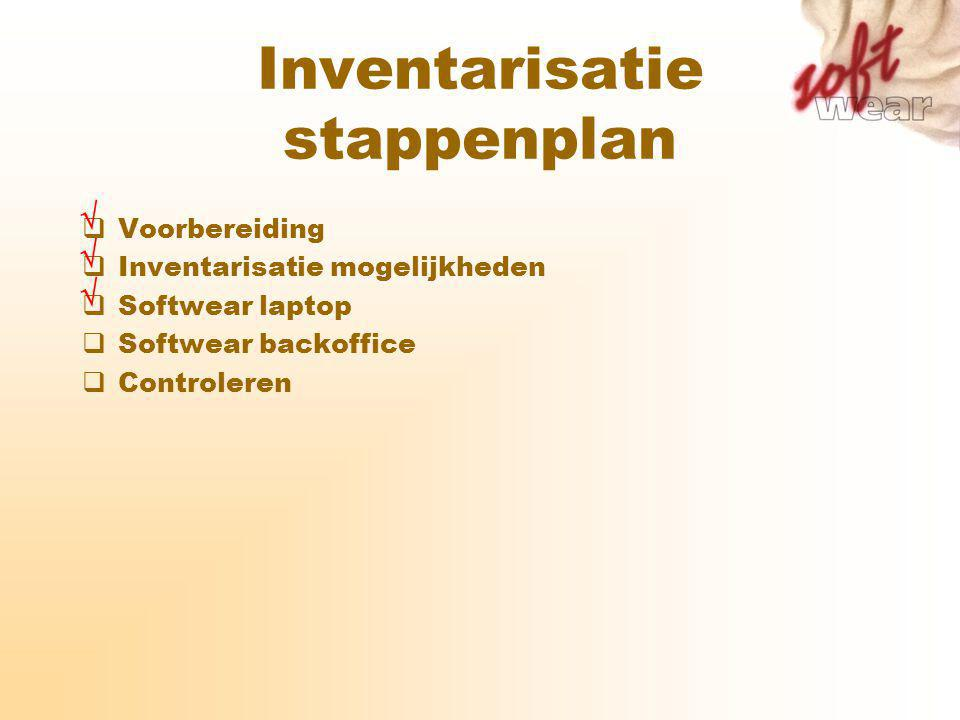 Inventarisatie stappenplan  Voorbereiding  Inventarisatie mogelijkheden  Softwear laptop  Softwear backoffice  Controleren   