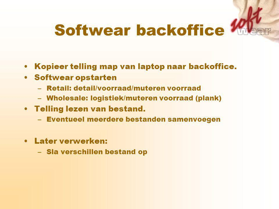 Softwear backoffice Kopieer telling map van laptop naar backoffice. Softwear opstarten –Retail: detail/voorraad/muteren voorraad –Wholesale: logistiek