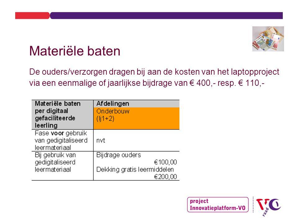 Materiële baten De ouders/verzorgen dragen bij aan de kosten van het laptopproject via een eenmalige of jaarlijkse bijdrage van € 400,- resp.