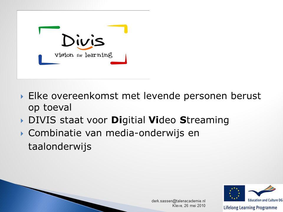 derk.sassen@talenacademie.nl Kleve, 26 mei 2010  Elke overeenkomst met levende personen berust op toeval  DIVIS staat voor Digitial Video Streaming  Combinatie van media-onderwijs en taalonderwijs