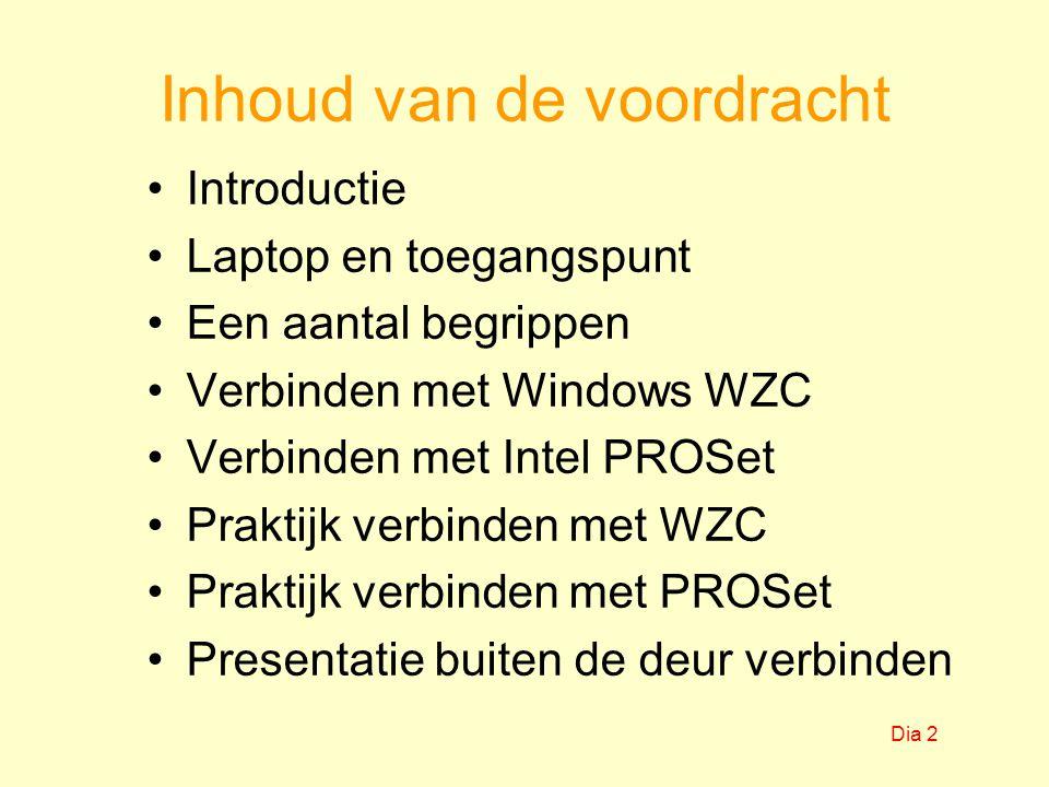 Inhoud van de voordracht Introductie Laptop en toegangspunt Een aantal begrippen Verbinden met Windows WZC Verbinden met Intel PROSet Praktijk verbinden met WZC Praktijk verbinden met PROSet Presentatie buiten de deur verbinden Dia 2