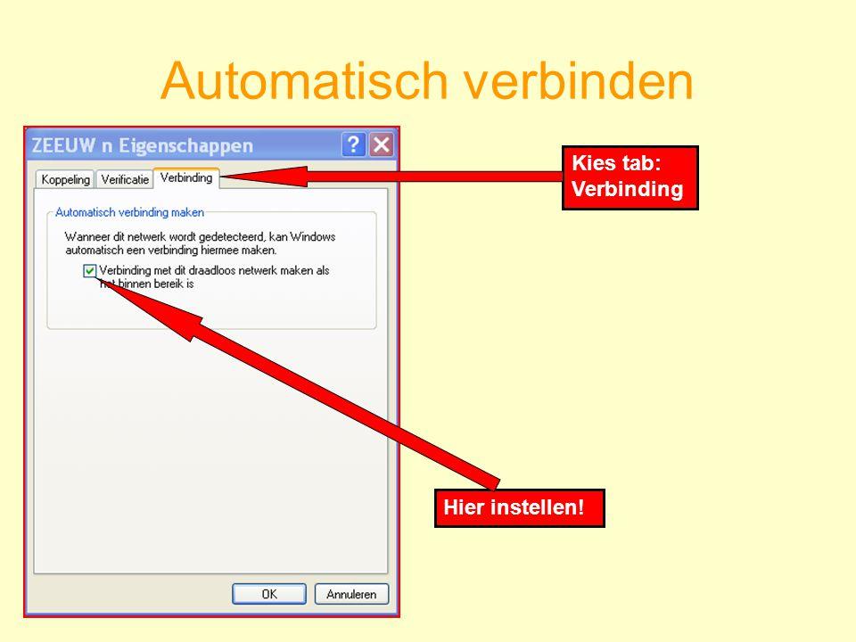 Automatisch verbinden Hier instellen! Kies tab: Verbinding