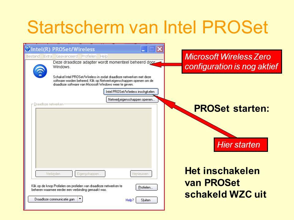 Hier starten PROSet starten: Startscherm van Intel PROSet Microsoft Wireless Zero configuration is nog aktief Het inschakelen van PROSet schakeld WZC uit
