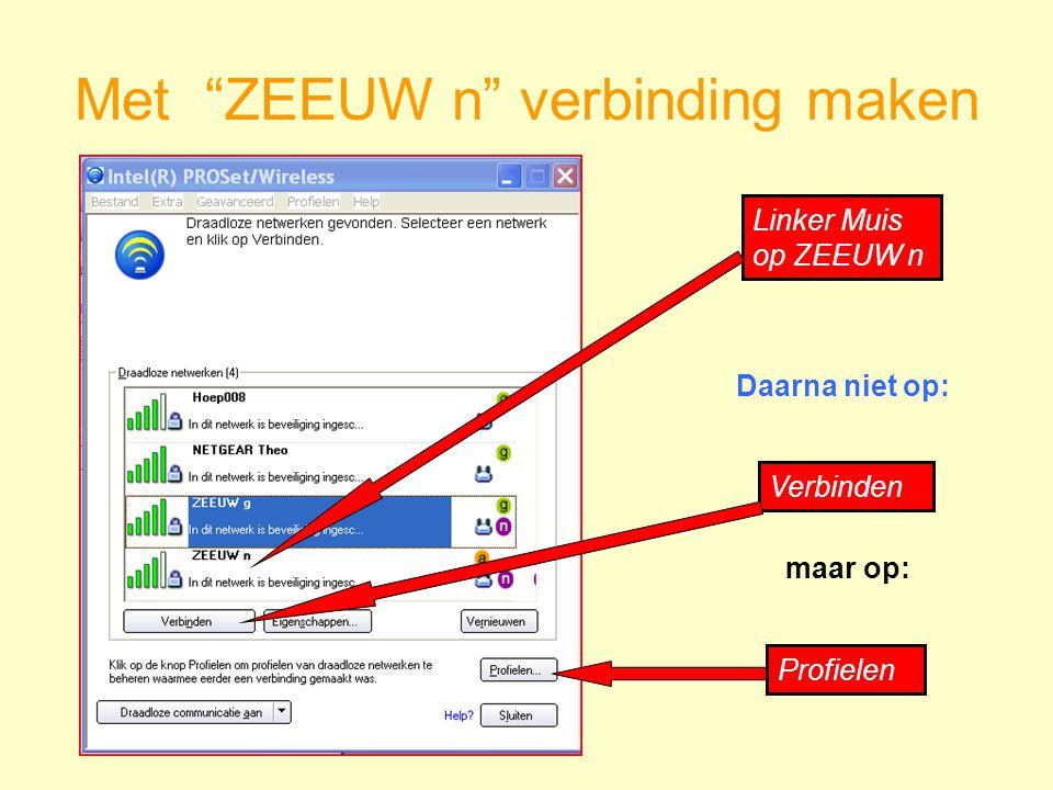 Met ZEEUW n verbinding maken Linker Muis op ZEEUW n Verbinden Daarna niet op: maar op: Profielen