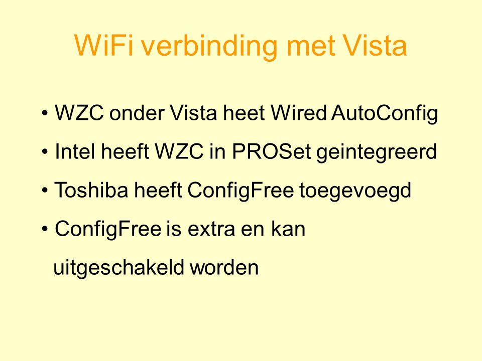 WiFi verbinding met Vista WZC onder Vista heet Wired AutoConfig Intel heeft WZC in PROSet geintegreerd Toshiba heeft ConfigFree toegevoegd ConfigFree is extra en kan uitgeschakeld worden