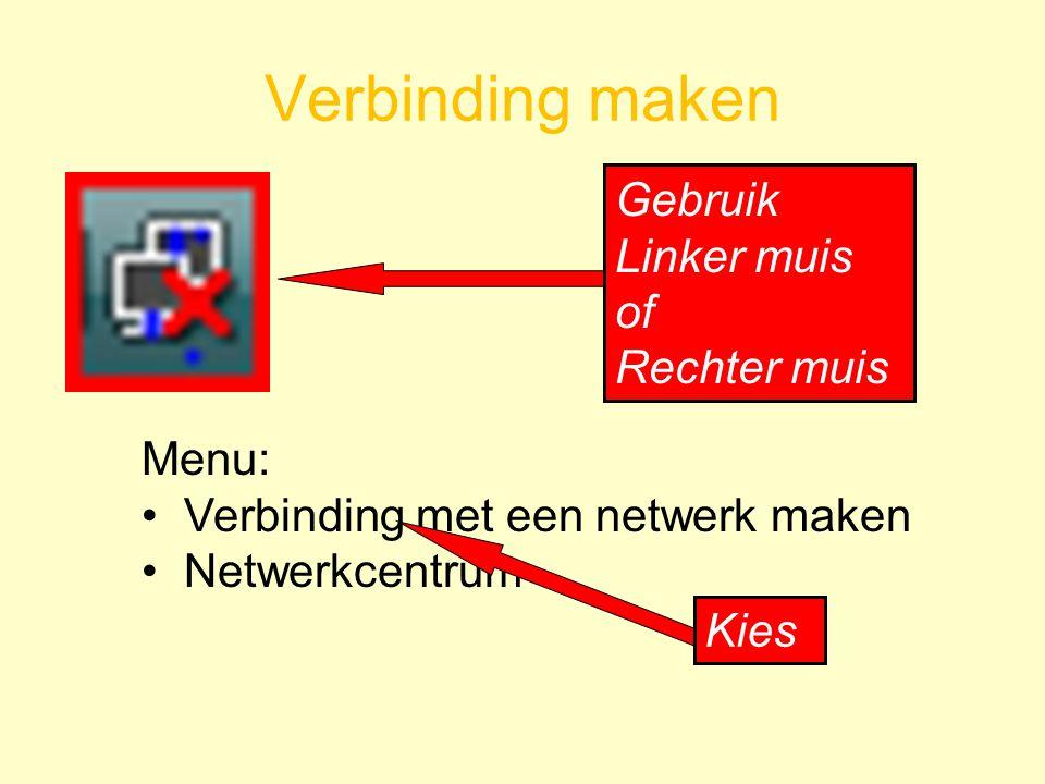 Verbinding maken Menu: Verbinding met een netwerk maken Netwerkcentrum Gebruik Linker muis of Rechter muis Kies