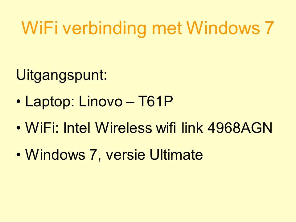 WiFi verbinding met Windows 7 Uitgangspunt: Laptop: Linovo – T61P WiFi: Intel Wireless wifi link 4968AGN Windows 7, versie Ultimate