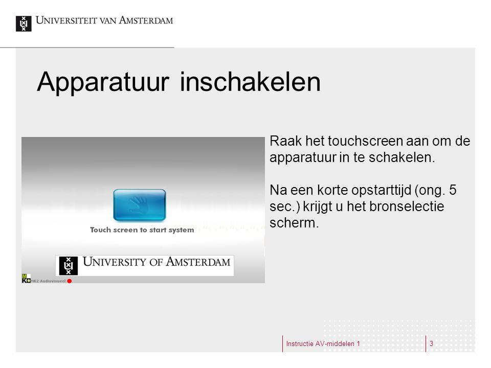 3 Apparatuur inschakelen Raak het touchscreen aan om de apparatuur in te schakelen.