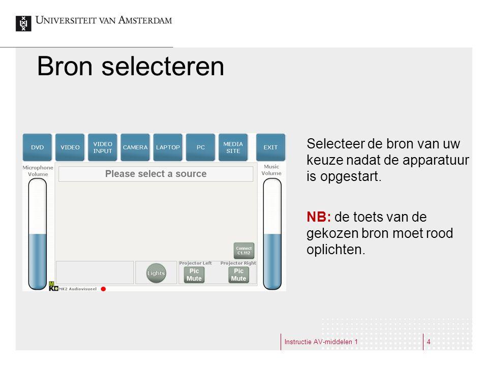 Instructie AV-middelen 14 Bron selecteren Selecteer de bron van uw keuze nadat de apparatuur is opgestart.