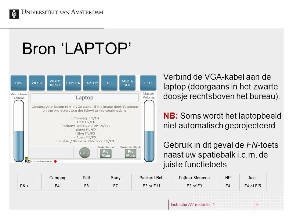 Instructie AV-middelen 16 Bron 'LAPTOP' Verbind de VGA-kabel aan de laptop (doorgaans in het zwarte doosje rechtsboven het bureau).