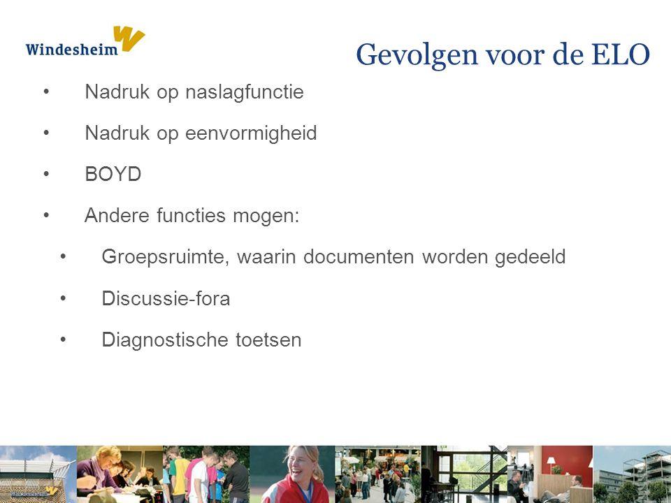 Gevolgen voor de ELO Nadruk op naslagfunctie Nadruk op eenvormigheid BOYD Andere functies mogen: Groepsruimte, waarin documenten worden gedeeld Discussie-fora Diagnostische toetsen