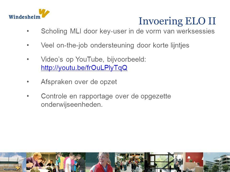 Invoering ELO II Scholing MLI door key-user in de vorm van werksessies Veel on-the-job ondersteuning door korte lijntjes Video's op YouTube, bijvoorbeeld: http://youtu.be/frOuLPlyTqQ http://youtu.be/frOuLPlyTqQ Afspraken over de opzet Controle en rapportage over de opgezette onderwijseenheden.