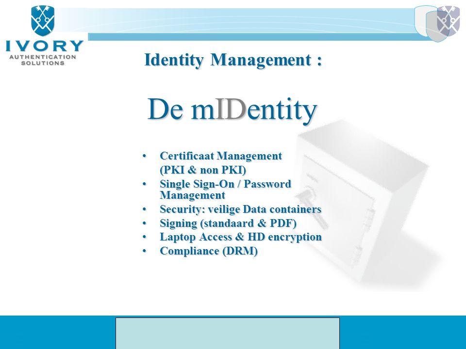 Identity Management : Certificaat ManagementCertificaat Management (PKI & non PKI) (PKI & non PKI) Single Sign-On / Password ManagementSingle Sign-On