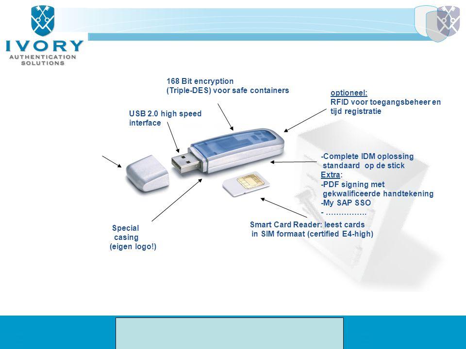 USB 2.0 high speed interface Smart Card Reader: leest cards in SIM formaat (certified E4-high) Special casing (eigen logo!) 168 Bit encryption (Triple