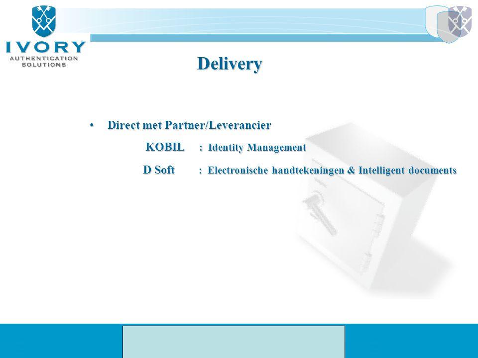 Delivery Direct met Partner/LeverancierDirect met Partner/Leverancier KOBIL : Identity Management KOBIL : Identity Management D Soft : Electronische h