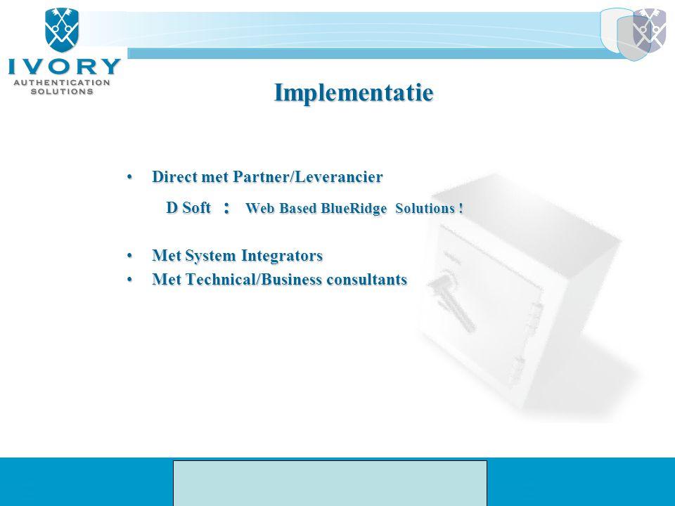 Implementatie Op basis van Industrie standaarden Op basis van Industrie standaarden Volledig inpasbaar in bestaande infra strukturenVolledig inpasbaar in bestaande infra strukturen