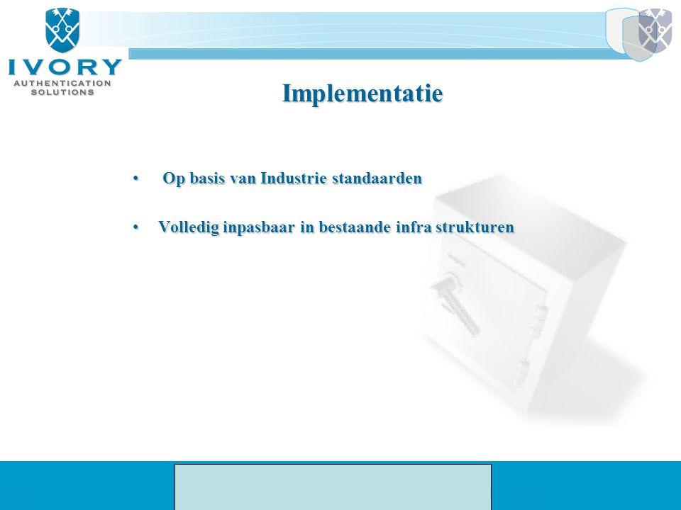 Implementatie Op basis van Industrie standaarden Op basis van Industrie standaarden Volledig inpasbaar in bestaande infra strukturenVolledig inpasbaar