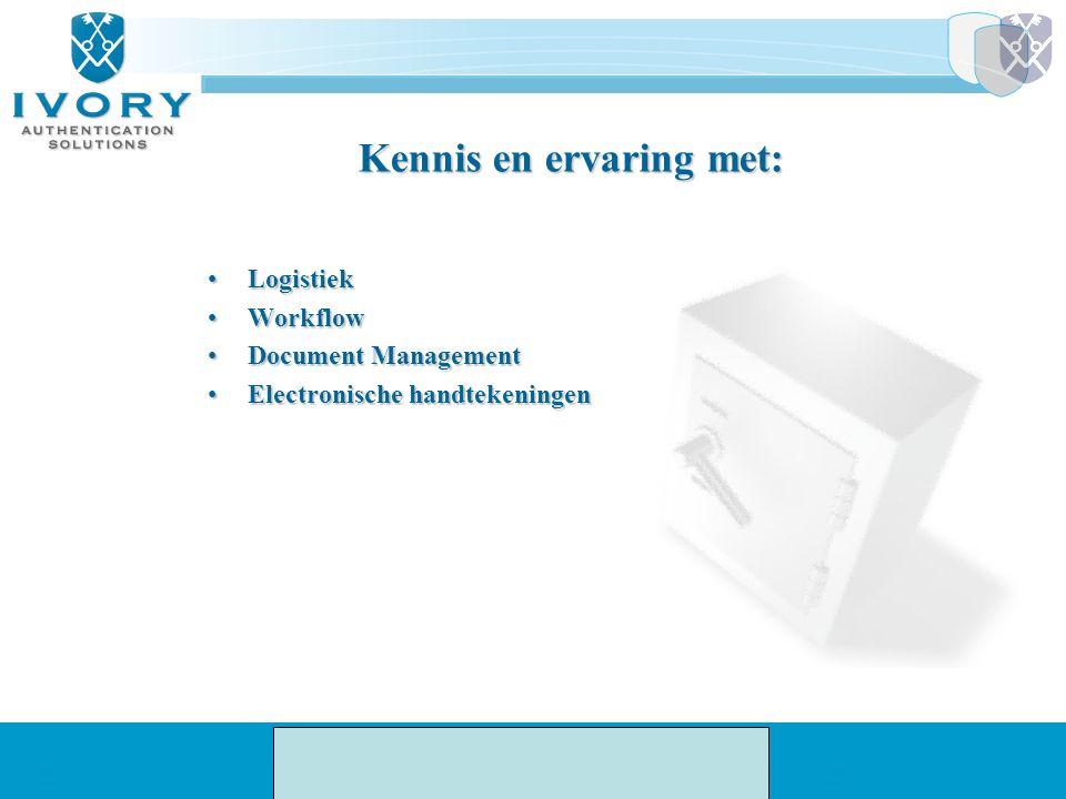 Kennis en ervaring met: LogistiekLogistiek WorkflowWorkflow Document ManagementDocument Management Electronische handtekeningenElectronische handteken