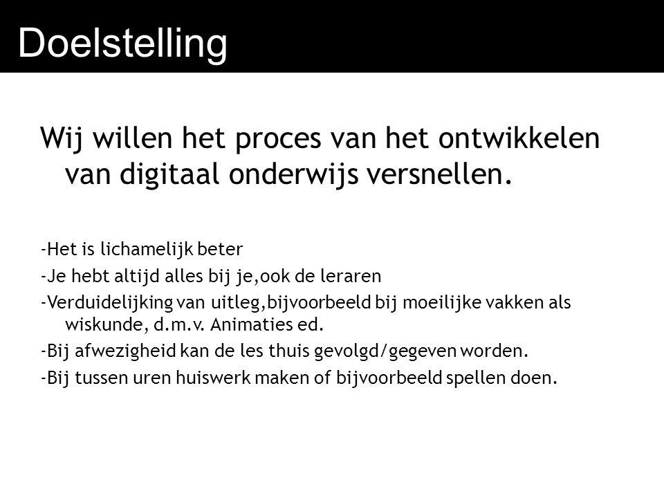 Doelstelling Wij willen het proces van het ontwikkelen van digitaal onderwijs versnellen.