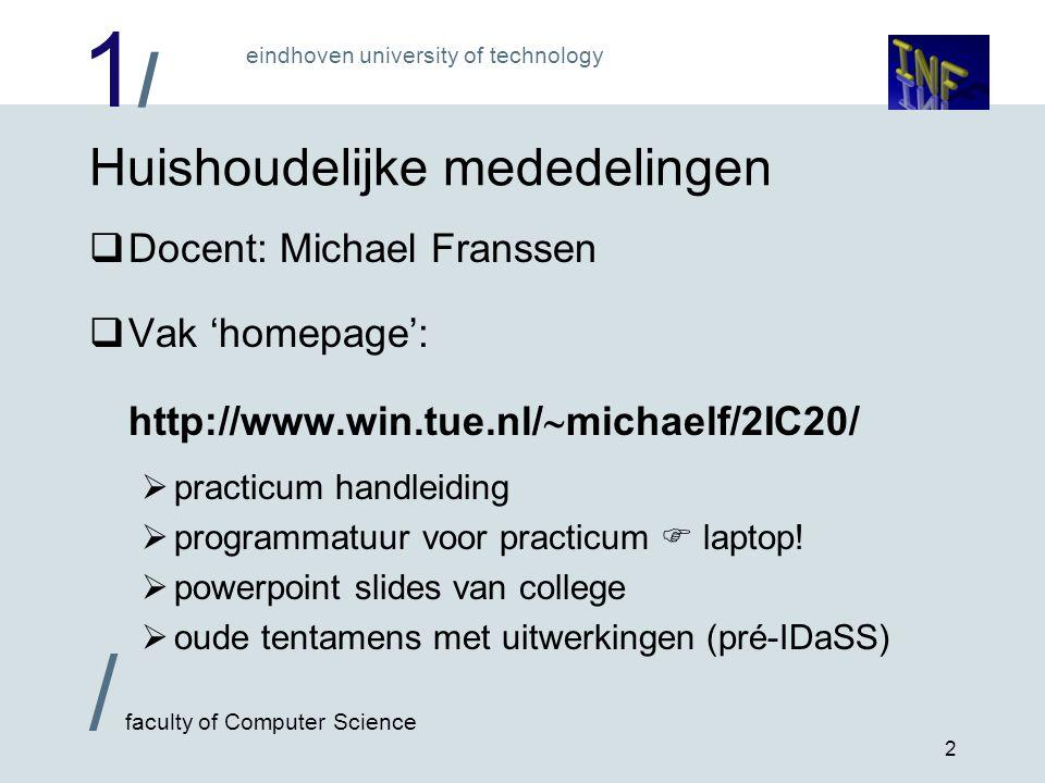 1/1/ / faculty of Computer Science eindhoven university of technology 2 Huishoudelijke mededelingen  Docent: Michael Franssen  Vak 'homepage': http://www.win.tue.nl/  michaelf/2IC20/  practicum handleiding  programmatuur voor practicum  laptop.