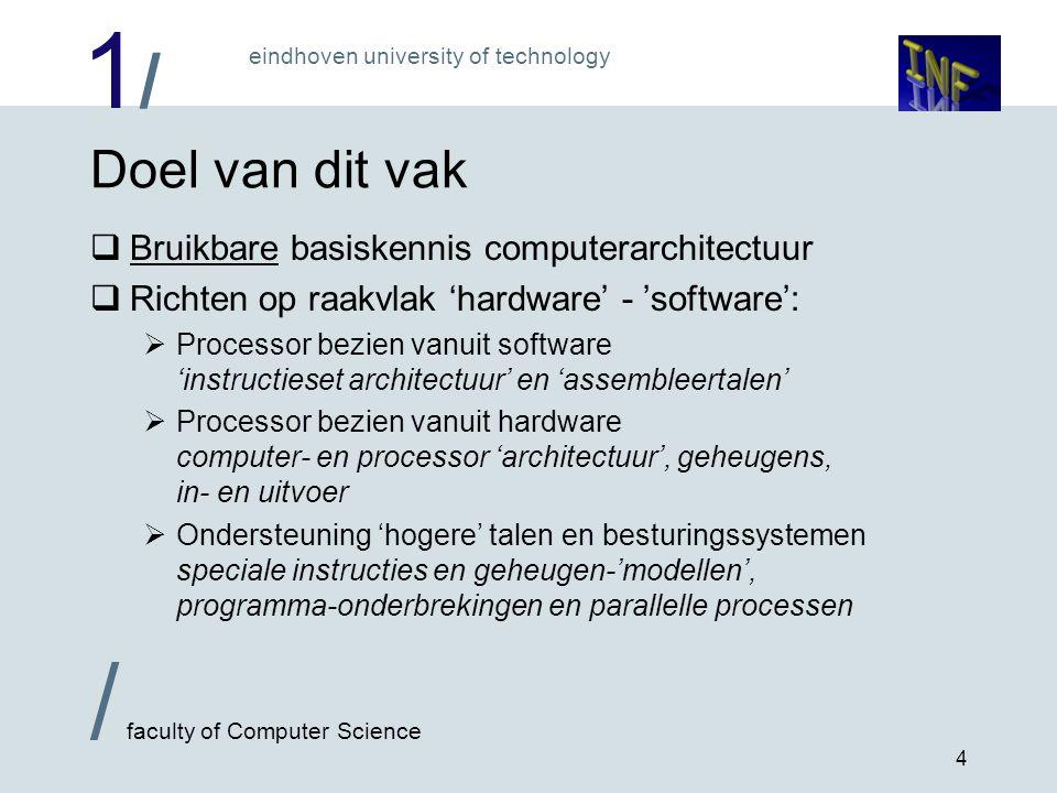 1/1/ / faculty of Computer Science eindhoven university of technology 15 De lagen 0..2:  Digitale logica: schakeltechniek.