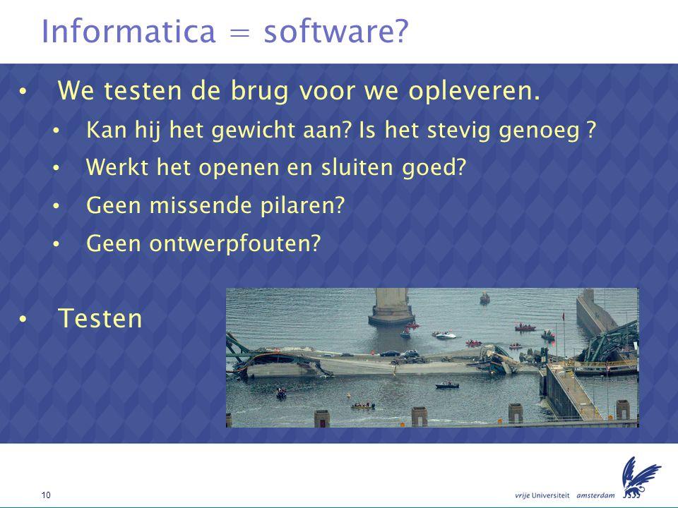 10 Informatica = software? We testen de brug voor we opleveren. Kan hij het gewicht aan? Is het stevig genoeg ? Werkt het openen en sluiten goed? Geen
