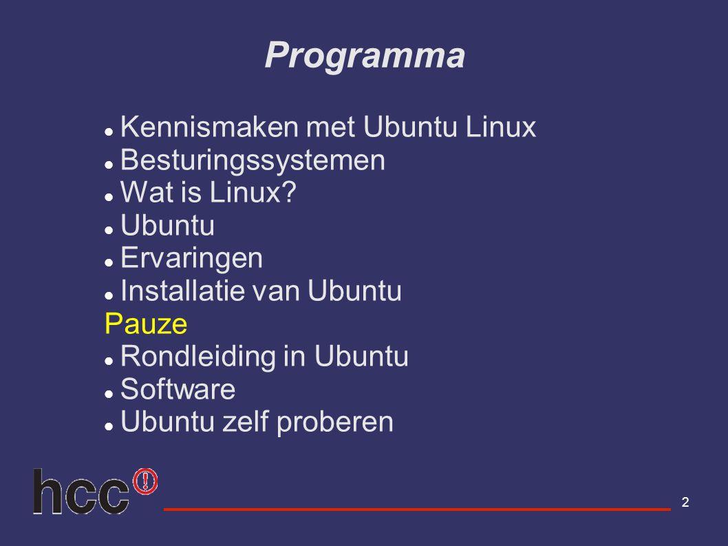 2 Programma Kennismaken met Ubuntu Linux Besturingssystemen Wat is Linux? Ubuntu Ervaringen Installatie van Ubuntu Pauze Rondleiding in Ubuntu Softwar